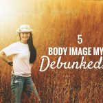 5 Body Image Myths, Busted!