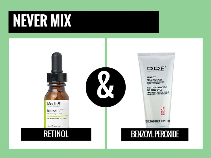 never mix retinol with benzoyl peroxide